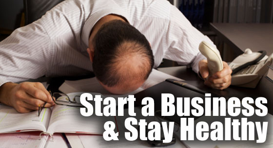 Start a Business & Stay Healthy
