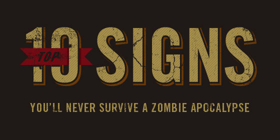 Top 10 Signs You Won't Survice the Zombie Apocalypse
