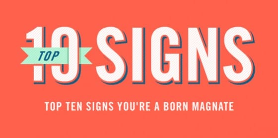 Top Ten Signs You're a Born Magnate
