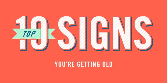 Top 10 Signs You Re Getting Old Signs Com Blog