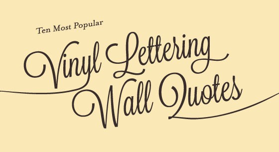 ten most popular vinyl lettering wall quotes | signs blog