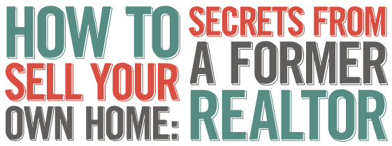 How To Sell Your Own Home Secrets From A Former Realtor Signs Com Blog