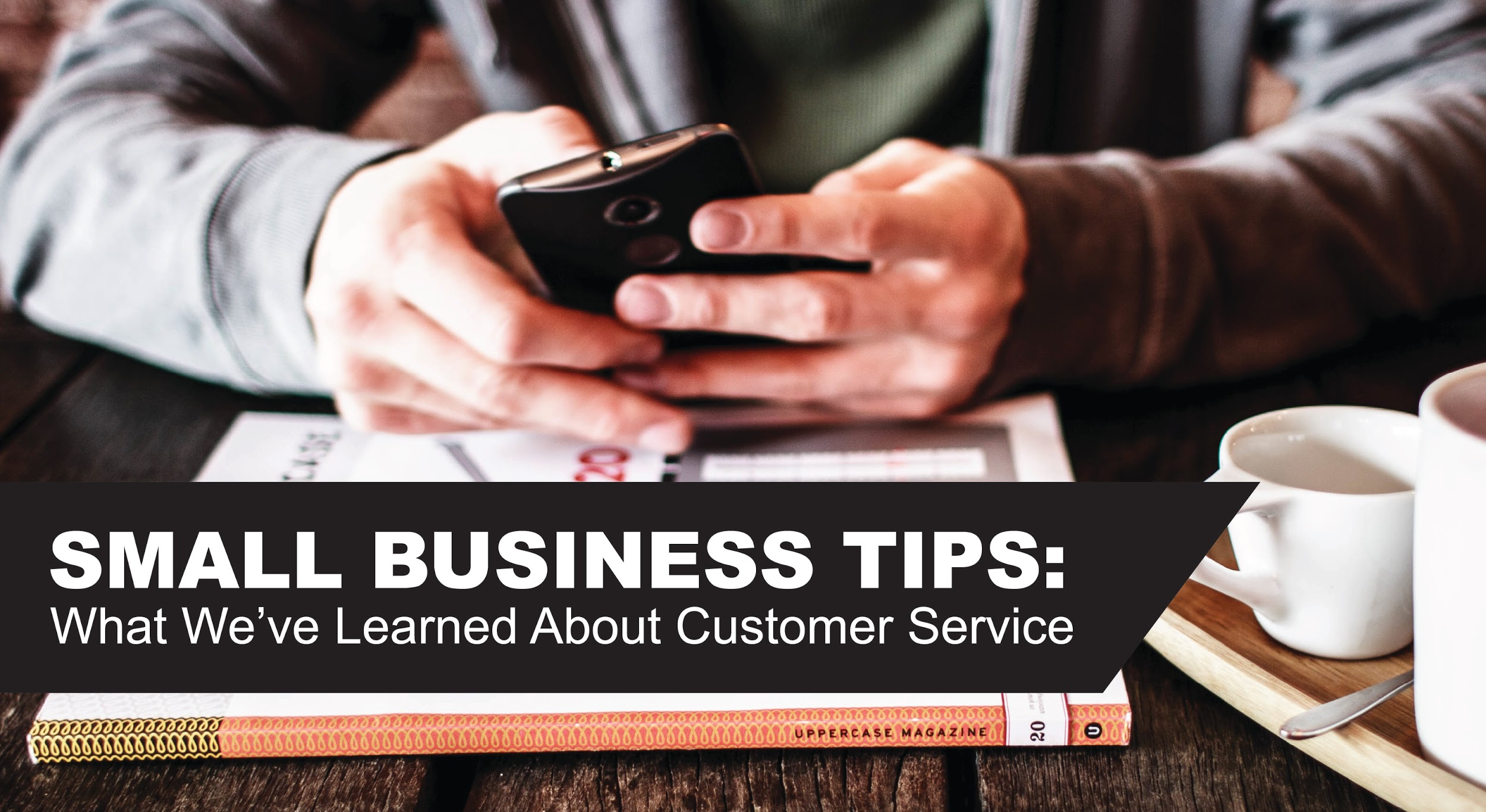 Small Business Tips What We Ve Learned About Customer