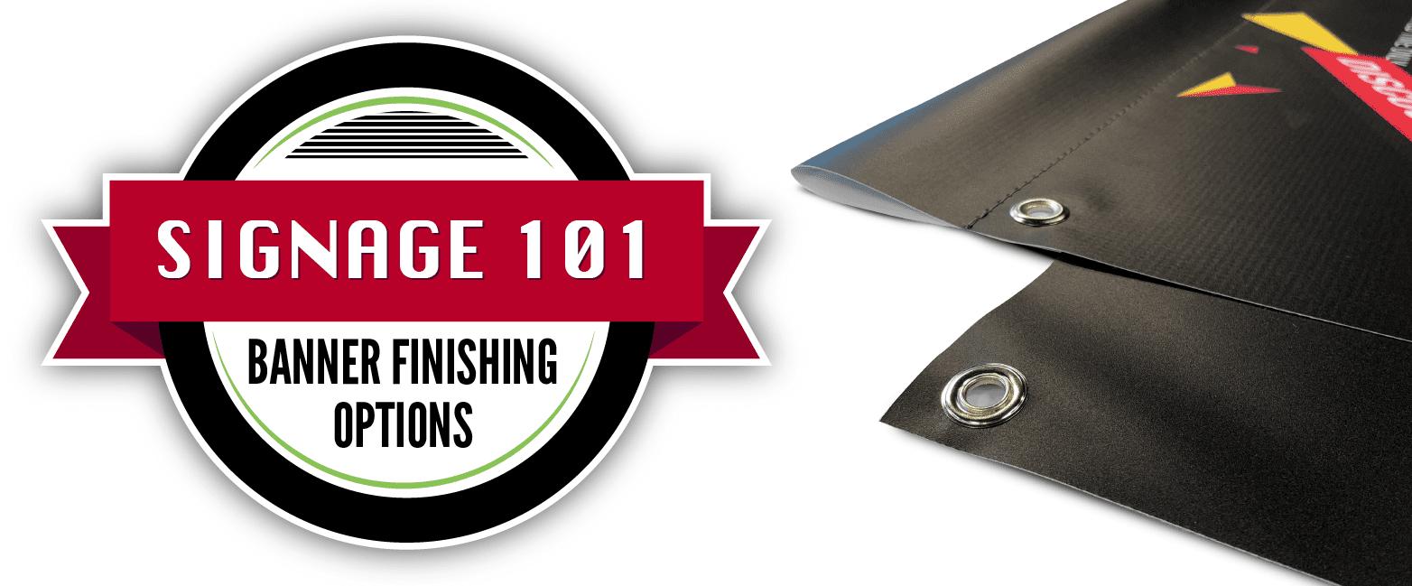 Banner Finishing Options - Signage 101